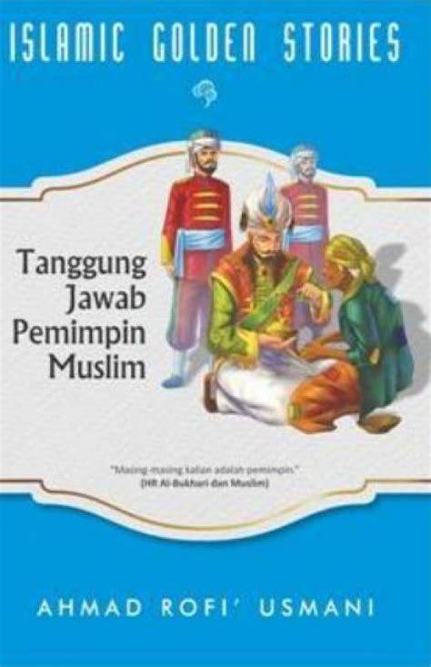 Jejak Jejak Islam Ahmad Rofi Usmani bukukita islamic golden stories tanggung jawab pemimpin muslim