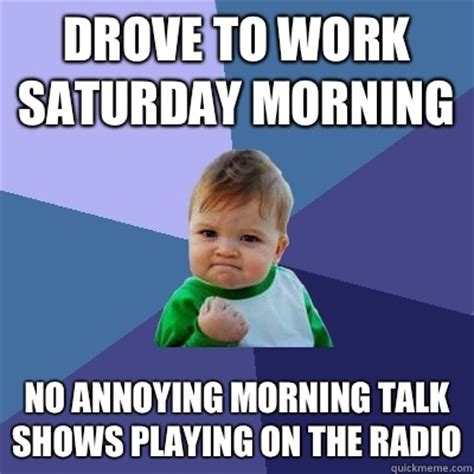 Funny Saturday Memes - working on saturday meme