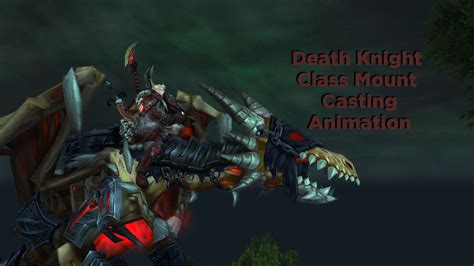 dk licence to dream death knight mount casting animation youtube