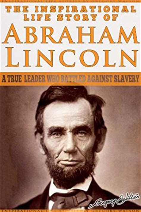 biography of abraham lincoln book download abraham lincoln the inspirational life story of abraham