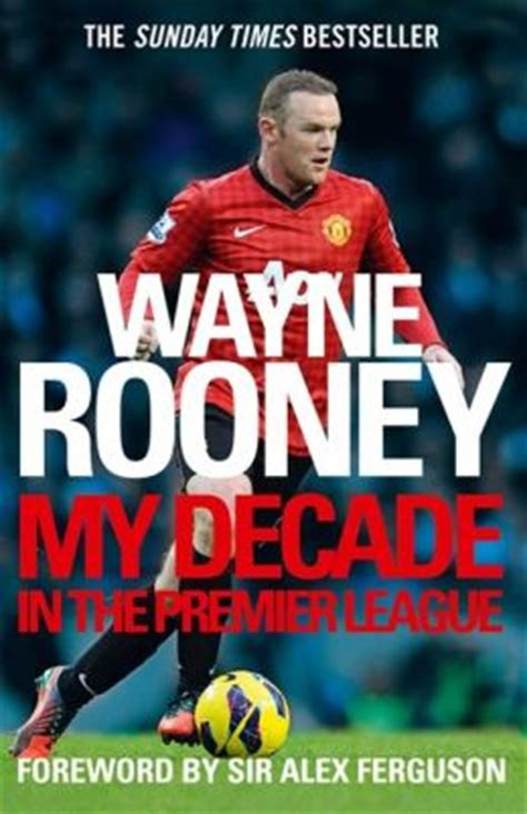 the premier league 25 years books wayne rooney my decade in the premier league by wayne
