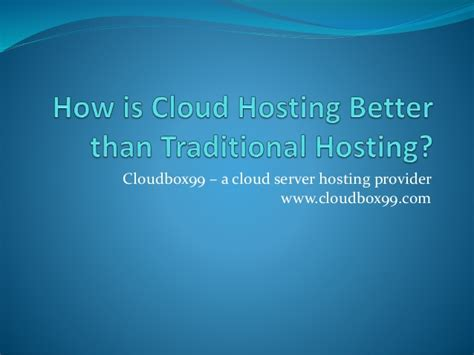 why cloud hosting is better how is cloud hosting better than traditional hosting