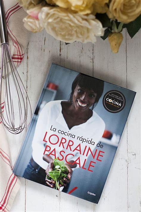 libro la cocina rpida de sorteo de la cocina r 225 pida el nuevo libro de recetas de lorraine pascal blog dit i fet