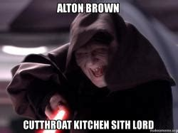 Who Created Cutthroat Kitchen by Alton Brown Cutthroat Kitchen Sith Lord Make A Meme