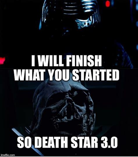 Finish It Meme - i will finish what you started star wars force awakens