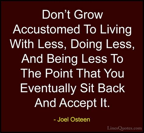 Can You Live With Less The Compact Is Inspiring Change joel osteen quotes 408 don t grow accustomed to living