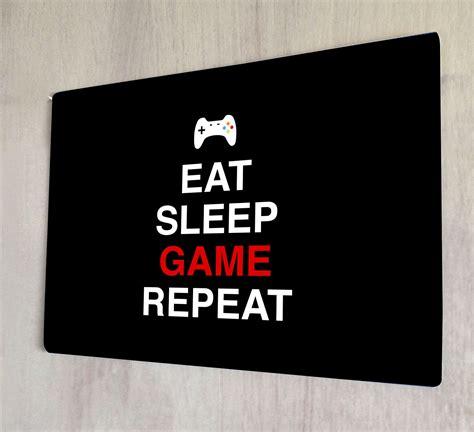 Eat Sleep And Repeat eat sleep repeat metal sign