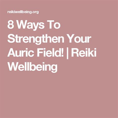 ways  strengthen  auric field reiki wellbeing