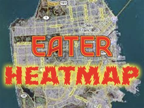 eater heat map the bay area heatmap where to eat now eater sf