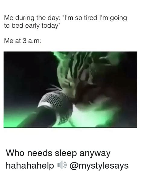 who needs sleep any way 25 best memes about who needs sleep who needs sleep memes