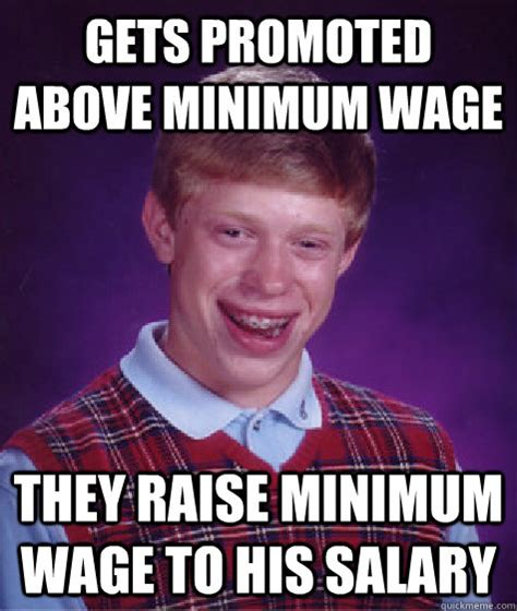 Minimum Wage Meme - gets promoted above minimum wage they raise minimum wage