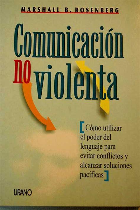 libro comunicacion no violenta un comunicacion no violenta marshall b rosenberg