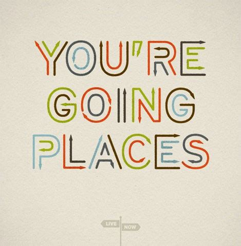 You Re Going Places Quotes I Inspiration