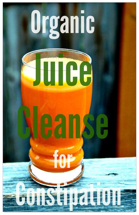 Can Juice Detox Cause Constipation by Organic Juice Cleanse For Constipation Naturale