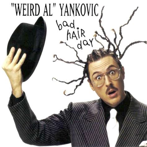 couch potato weird al image quot weird al quot yankovic bad hair day jpg