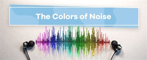 colors of noise the colors of noise what are the colors of sound