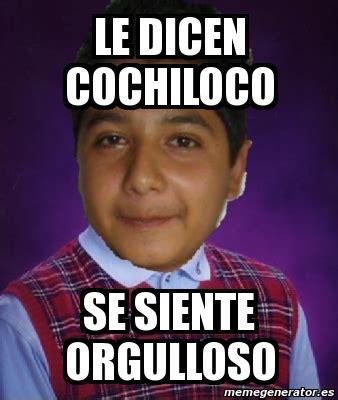 Cochiloco Memes - meme personalizado le dicen cochiloco se siente
