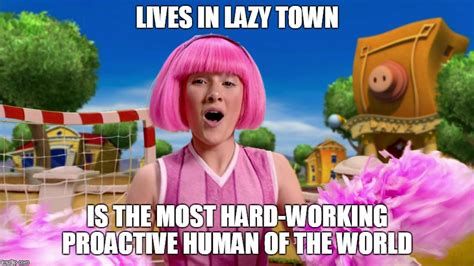 Lazy Town Meme - lazy town meme images reverse search