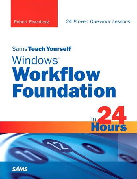 windows workflow foundation wf sams teach yourself windows workflow foundation wf in 24