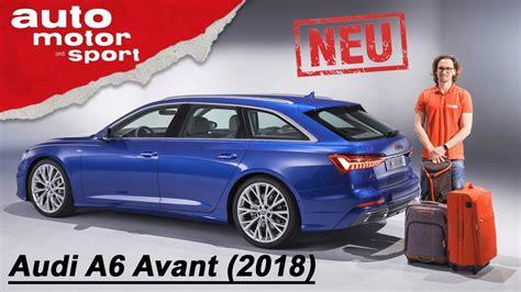 Neue Audi A6 by Der Neue Audi A6 Avant 2018 Erste Sitzprobe