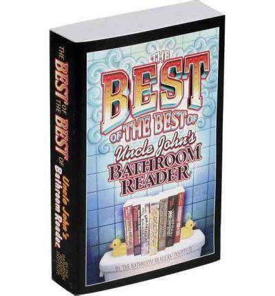 bathroom readers institute the best of the best of uncle john s bathroom reader