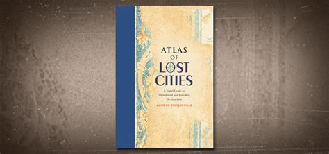 libro atlas of lost cities weird travel books