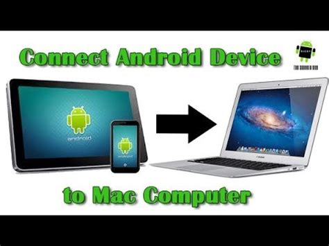 connecting android to mac how to connect an android phone or tablet to a mac