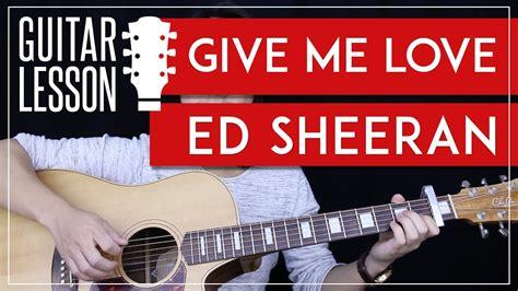 guitar tutorial give me love give me love guitar tutorial ed sheeran guitar lesson