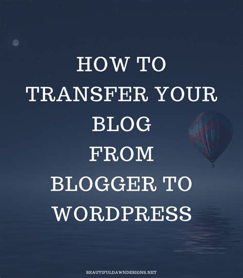 how to move your wordpress blog to a new domain transferring your blog from blogger to wordpress