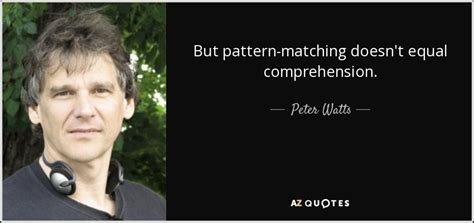 pattern matching not equal peter watts quote but pattern matching doesn t equal
