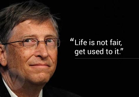 Bill Gates Is Not Fair is not fair get used to it 10 quotes by bill gates