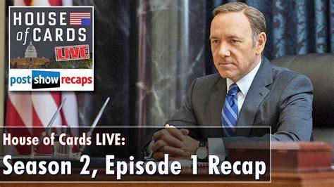 house of cards season 1 episode 1 recap house of cards season 2 episode 1 review chapter 14