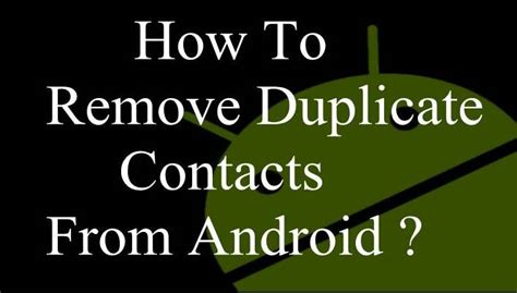 how to delete contacts on android how to delete remove duplicate contacts from android