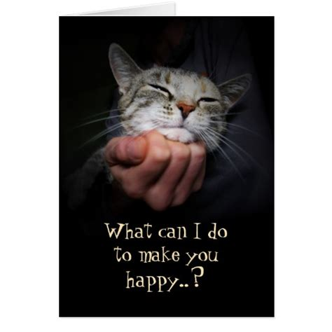 What Can I Do To Make You Happy Meme - happy cat what can i do to make you happy greeting card