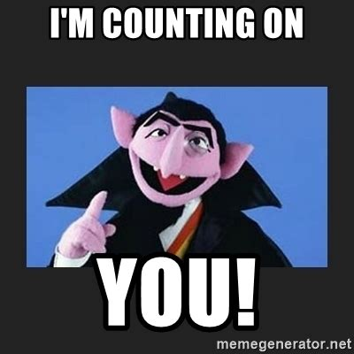 On You i m counting on you the count from sesame meme generator