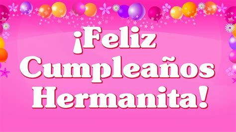 imagenes feliz cumpleaños de hermana feliz cumplea 241 os hermanita videos de feliz cumplea 241 os