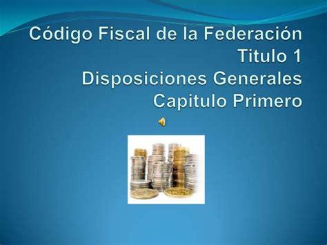 codigo fiscal c 243 digo fiscal de la federaci 243 n