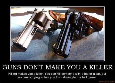 killer gun guns don t make you a killer killing makes you a killer