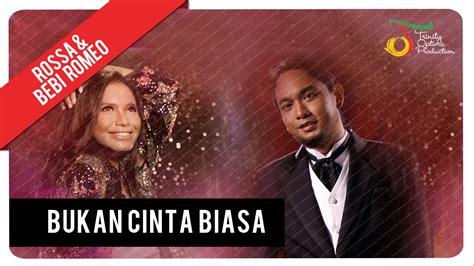 rossa biarkan cinta itu ada musik free rossa bebi romeo bukan cinta biasa youtube