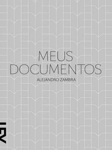 Meus Documentos – Alejandro Zambra | Le Livros