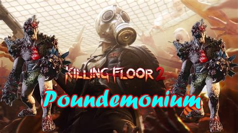 killing floor 2 king flesh pound killing floor 2 poundemonium new king fleshpound suicidal difficulty