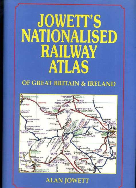 the railway atlas of jowett s nationalised railway atlas of great britain and ireland with the privatised situation