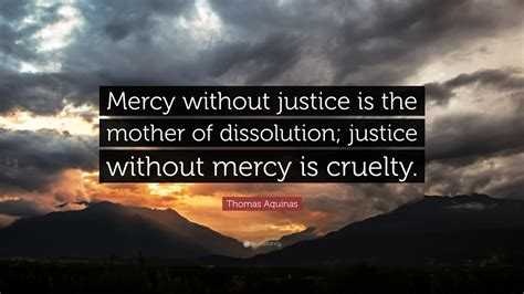without mercy a mothers thomas aquinas quote mercy without justice is the mother of dissolution justice without mercy