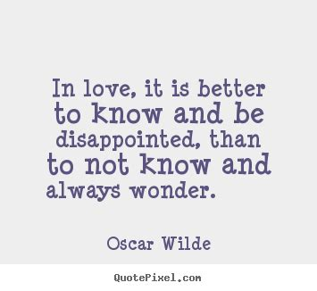 images of love disappointment oscar wilde picture quotes in love it is better to know