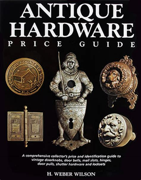house of antique hardware the antique hardware price guide book house of antique hardware