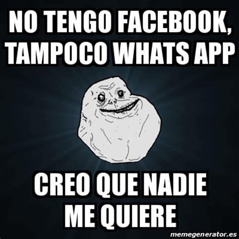 Facebook Meme Generator App - meme forever alone no tengo facebook toco whats app