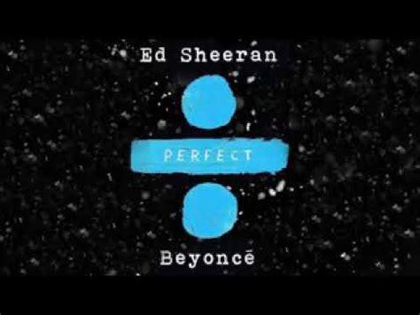 download mp3 ed sheeran and beyonce perfect remix ed sheeran ft beyonce youtube