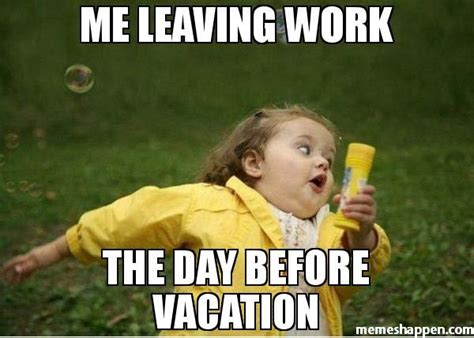 Meme Vacation - 25 best ideas about leaving work meme on pinterest