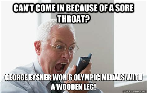 Sore Memes - can t come in because of a sore throat george eysner won