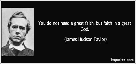 gary hudson quotes quotehd you do not need a great faith but faith in a great god